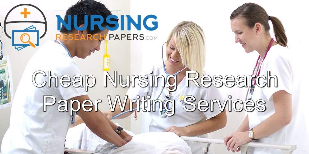 Cheap Nursing Research Paper Writing Services