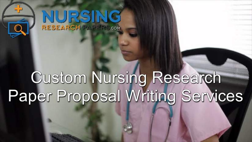 Custom Nursing Research Paper Proposal Writing Services