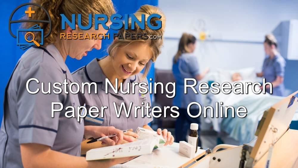 Custom Nursing Research Paper Writers Online
