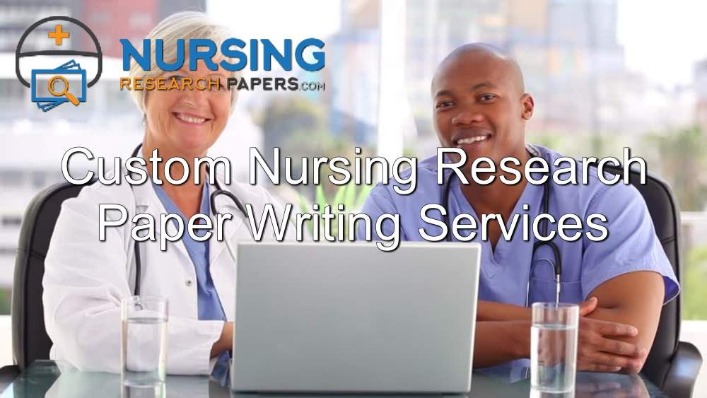 Custom Nursing Research Paper Writing Services