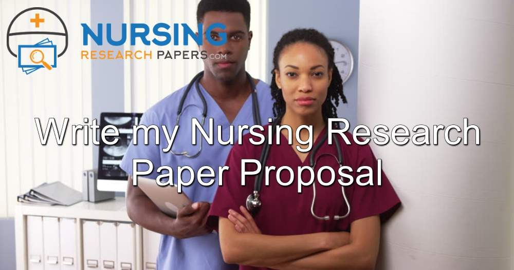 Write my Nursing Research Paper Proposal