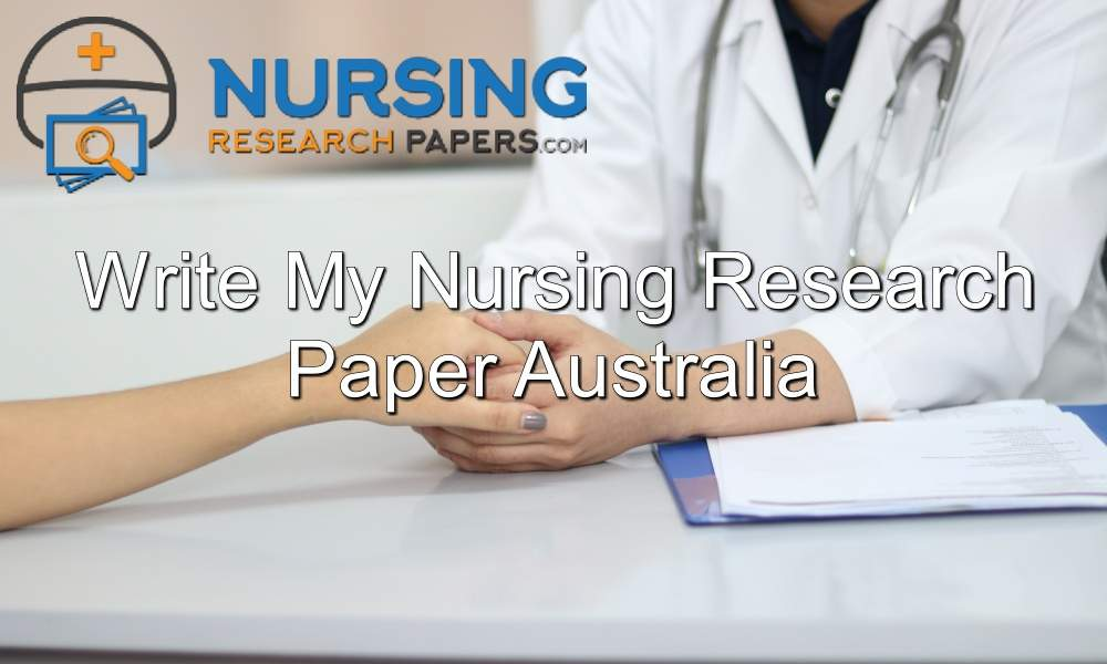 Write my nursing research paper Australia