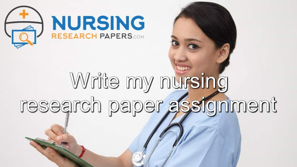 Write my nursing research paper assignment