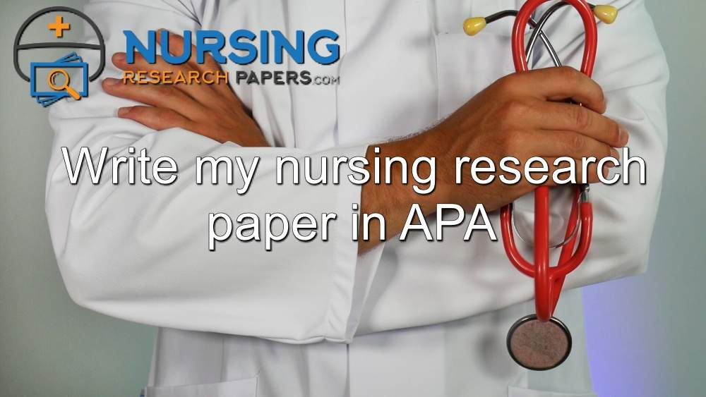Write my nursing research paper in APA