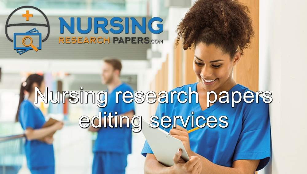 Nursing research papers editing service